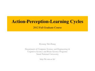 Action-Perception-Learning Cycles 2012 Fall Graduate Course