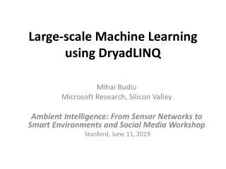 Large-scale Machine Learning using DryadLINQ