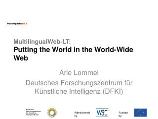 MultilingualWeb -LT: Putting the World in the World-Wide Web