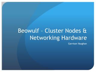 Beowulf – Cluster Nodes & Networking Hardware