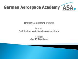 Bratislava, September 2013 Director : Prof. Dr.-Ing. habil. Monika Auweter-Kurtz