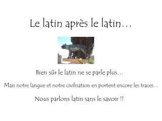 Le latin après le latin…