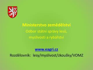 Ministerstvo zemědělství Odbor státní správy lesů, myslivosti a rybářství eagri.cz