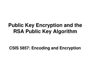 Public Key Encryption and the RSA Public Key Algorithm