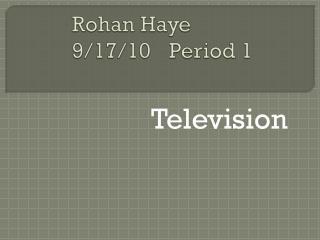 Rohan Haye9/17/10Period 1