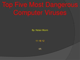 Top Five Most Dangerous  C omputer  V iruses