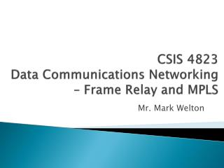 CSIS 4823 Data Communications Networking  – Frame Relay and MPLS