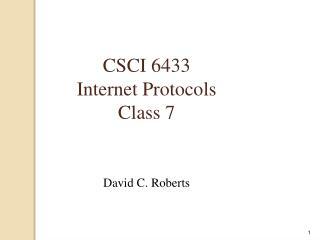 CSCI 6433 Internet Protocols Class 7
