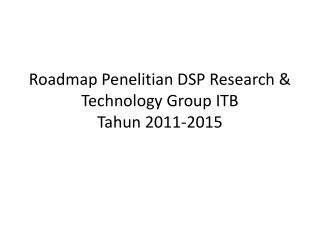 Roadmap Penelitian DSP Research & Technology Group ITB Tahun 2011-2015