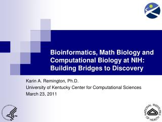 Bioinformatics, Math Biology and  Computational Biology  at NIH: Building Bridges to Discovery