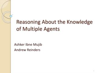 Reasoning About the Knowledge of Multiple Agents