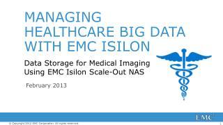 MANAGING HEALTHCARE BIG DATA WITH EMC ISILON