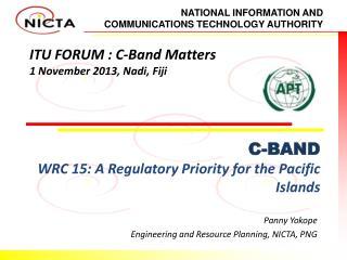 ITU FORUM : C-Band Matters 1 November 2013, Nadi, Fiji