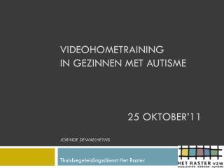 Videohometraining in gezinnen met autisme 25 oktober'11 Jorinde Dewaelheyns