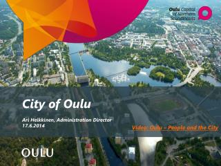 City of Oulu Ari Heikkinen ,  Administration Director 17.6.2014