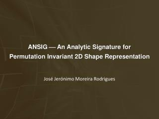 ANSIG    An  Analytic Signature  for Permutation Invariant 2D Shape Representation