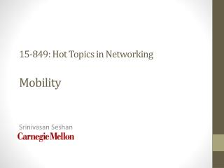 15-849: Hot Topics in Networking Mobility