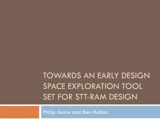 Towards An Early Design Space Exploration Tool Set for STT-RAM Design