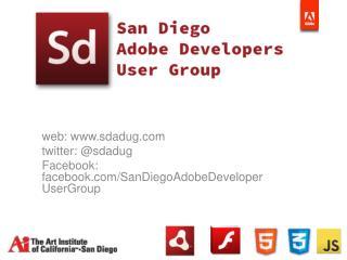 web:  sdadug twitter: @ sdadug Facebook:  facebook / SanDiegoAdobeDeveloperUserGroup