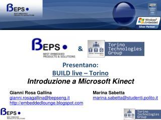 & Presentano: BUILD live – Torino Introduzione a Microsoft  Kinect