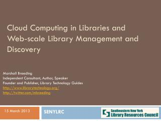 Cloud Computing in Libraries and  Web-scale  Library Management and Discovery