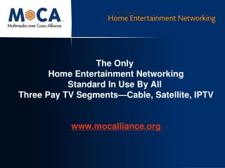 The Only  Home Entertainment Networking Standard In Use By All  Three Pay TV Segments Cable, Satellite, IPTV   mocallian