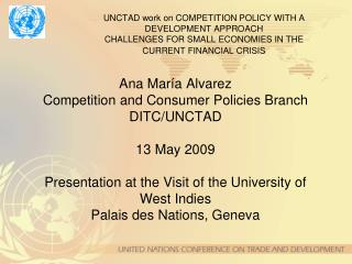 UNCTAD work on COMPETITION POLICY WITH A DEVELOPMENT APPROACH CHALLENGES FOR SMALL ECONOMIES IN THE CURRENT FINANCIAL CR