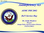 Antideficiency Act  ASMC PDI 2002  DoN Service Day  Ms. Linda Meadows Director Budget Policy and Procedures Division OAS