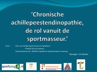 'Chronische  achillepeestendinopathie ,  de rol vanuit de sportmasseur.'