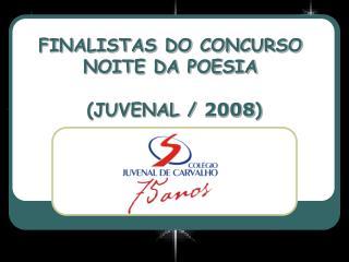 FINALISTAS DO CONCURSO NOITE DA POESIA   JUVENAL