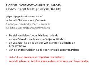 3. ODYSSEUS ONTMOET ACHILLES (11, 467-540) a. Odysseus prijst Achilles gelukkig (XI, 467-486)