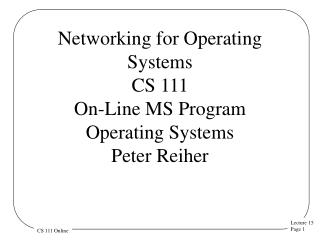 Networking for Operating  Systems CS 111 On-Line MS Program Operating  Systems  Peter Reiher