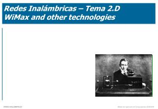 Redes Inalámbricas – Tema 2.D WiMax  and  other technologies