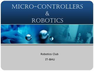 Micro-Controllers  &  Robotics