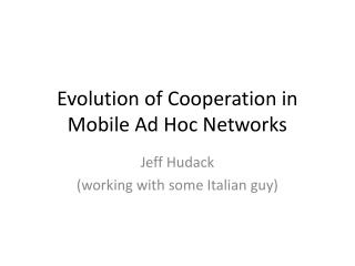 Evolution of Cooperation in Mobile Ad Hoc Networks