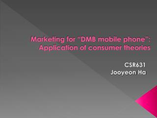 "Marketing for ""DMB mobile phone"": Application of consumer theories"