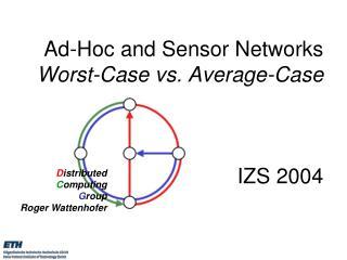 Ad-Hoc and Sensor Networks  Worst-Case vs. Average-Case IZS 2004