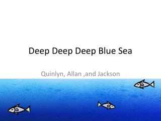 Deep Deep Deep Blue Sea