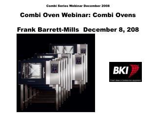 Combi Series Webinar December 2008  Combi Oven Webinar: Combi Ovens  Frank Barrett-Mills  December 8, 208