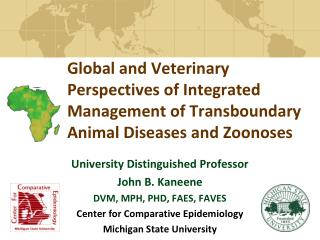 University Distinguished Professor  John B.  Kaneene DVM, MPH, PHD, FAES, FAVES
