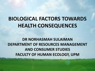 BIOLOGICAL FACTORS TOWARDS HEALTH CONSEQUENCES