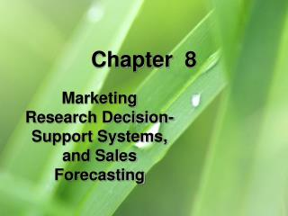 Marketing Research Decision-Support Systems, and Sales Forecasting