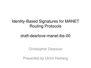 Identity-Based Signatures for MANET Routing  Protocols draft-dearlove-manet-ibs-00