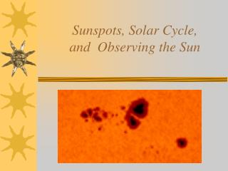 Sunspots, Solar Cycle, and  Observing the Sun