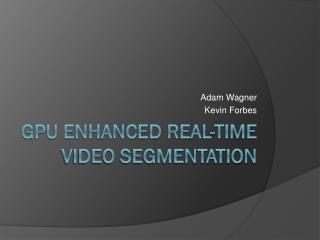 gpu enhanced Real-time video segmentation
