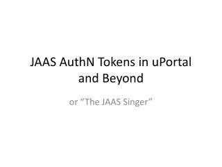 JAAS  AuthN  Tokens in  uPortal  and Beyond