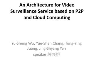 An Architecture for Video Surveillance Service based on P2P and Cloud Computing