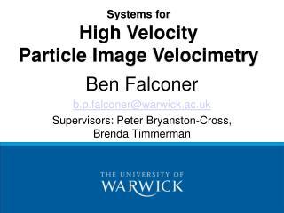 Ben Falconer b.p.falconer@warwick.ac.uk Supervisors: Peter  Bryanston -Cross, Brenda Timmerman