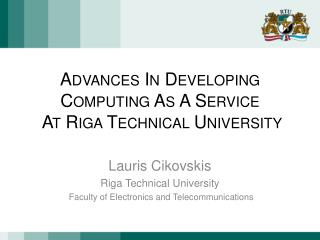 Advances In Developing  Computing As A Service  At Riga Technical University