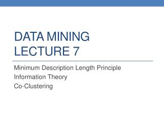 DATA MINING LECTURE 7